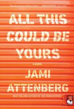 All this could be yours /  Jami Attenberg. - Jami Attenberg.