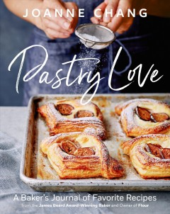 Pastry love /  Joanne Chang ; photography by Kristin Teig.