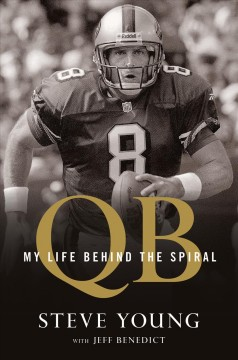 QB : my life behind the spiral / Steve Young with Jeff Benedict.