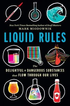 Liquid rules : the delightful and dangerous substances that flow through our lives / Mark Miodownik. - Mark Miodownik.