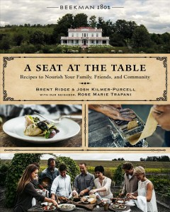 A seat at the table : recipes to nourish your family, friends, and community / Brent Ridge & Josh Kilmer-Purcell ; with our neighbor, Rose Marie Trapani ; photography by Christian Watson.