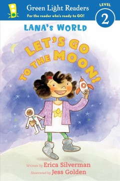 Let's go to the moon /  written by by Erica Silverman, illustrated by Jess Golden. - written by by Erica Silverman, illustrated by Jess Golden.