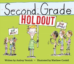 Second grade holdout /  written by Audrey Vernick ; illustrated by Matthew Cordell. - written by Audrey Vernick ; illustrated by Matthew Cordell.