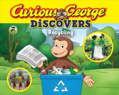 Curious George discovers recycling /  adaptation by Erica Zappy ; based on the TV series teleplay written by Sandra Willard ; art adaptation by Artful Doodlers Ltd. - adaptation by Erica Zappy ; based on the TV series teleplay written by Sandra Willard ; art adaptation by Artful Doodlers Ltd.
