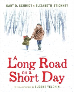 A long road on a short day /  Gary D. Schmidt & Elizabeth Stickney ; with illustrations by Eugene Yelchin. - Gary D. Schmidt & Elizabeth Stickney ; with illustrations by Eugene Yelchin.