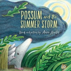 Possum and the summer storm /  words and pictures by Anne Hunter. - words and pictures by Anne Hunter.