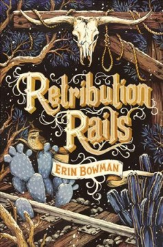 Retribution rails /  Erin Bowman. - Erin Bowman.