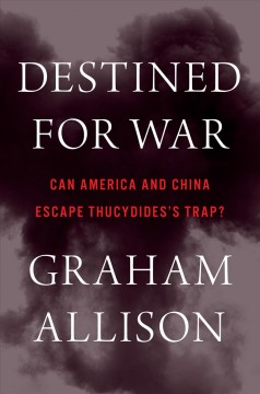 Destined for war : can America and China escape Thucydides's trap? / Graham Allison. - Graham Allison.