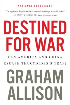 Destined for war : can America and China escape Thucydides's trap? / Graham Allison.