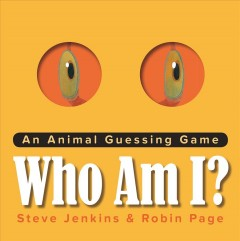 Who am I? : an animal guessing game / Steve Jenkins & Robin Page. - Steve Jenkins & Robin Page.