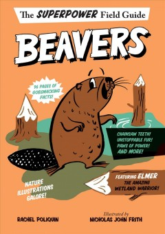 Beavers /  by Rachel Poliquin ; illustrated by Nicholas John Frith. - by Rachel Poliquin ; illustrated by Nicholas John Frith.