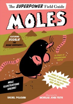 Moles : the superpower field guide / by Rachel Poliquin ; illustrated by Nicholas Frith. - by Rachel Poliquin ; illustrated by Nicholas Frith.