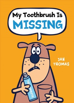 My toothbrush is missing! /  Jan Thomas. - Jan Thomas.