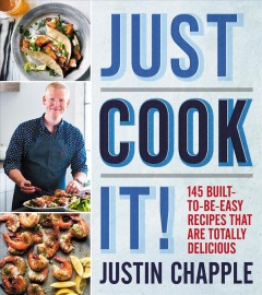 Just cook it! : 145 built-to-be-easy recipes that are totally delicious / Justin Chapple ; photography by David Malosh.