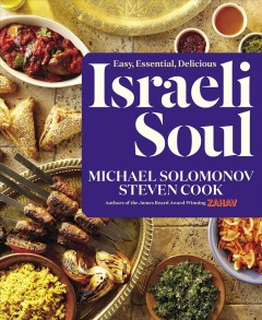 Israeli soul : easy, essential, delicious / Michael Solomonov, Steven Cook ; produced by Dorothy Kalins Ink ; photographs by Michael Persico ; art direction by Don Morris Design. - Michael Solomonov, Steven Cook ; produced by Dorothy Kalins Ink ; photographs by Michael Persico ; art direction by Don Morris Design.