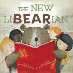 The new liBEARian /  story by Alison Donald ; pictures by Alex Willmore. - story by Alison Donald ; pictures by Alex Willmore.