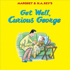 Margret & H.A. Rey's get well, Curious George /  written by Julie M. Fenner ; illustrated in the style of H.A. Rey by Mary O'Keefe Young. - written by Julie M. Fenner ; illustrated in the style of H.A. Rey by Mary O'Keefe Young.