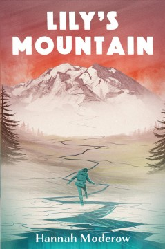 Lily's mountain /  written by Hannah Moderow. - written by Hannah Moderow.