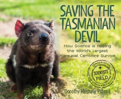 Saving the Tasmanian devil : how science is helping the world's largest marsupial carnivore survive / Dorothy Hinshaw Patent. - Dorothy Hinshaw Patent.