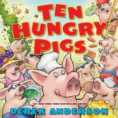 Ten hungry pigs : an epic lunch adventure / story and pictures by Derek Anderson. - story and pictures by Derek Anderson.