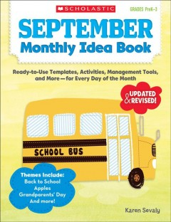 September monthly idea book : ready-to-use templates, activities, management tools, and more--for every day of the month / Karen Sevaly.