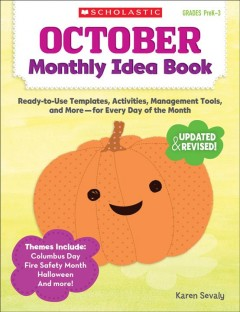 October monthly idea book : ready-to-use templates, activities, management tools, and more - for every day of the month / Karen Sevaly.