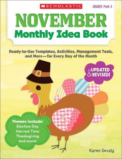 November monthly idea book : ready-to-use templates, activities, management tools, and more--for every day of the month / Karen Sevaly.