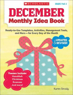 December monthly idea book : ready-to-use templates, activities, management tools, and more--for every day of the month / Karen Sevaly.