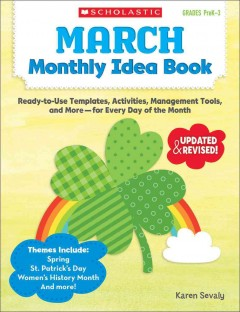 March monthly idea book : ready-to-use templates, activities, management tools, and more--for every day of the month / Karen Sevaly.