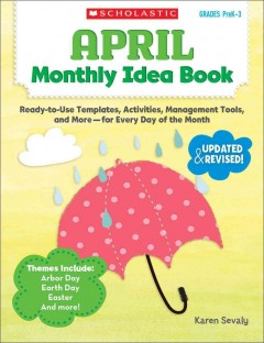 April monthly idea book : ready-to-use templates, activities, management tools, and more--for every day of the month / Karen Sevaly.