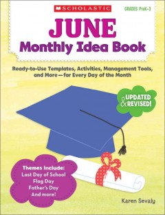June monthly idea book : ready-to-use templates, activities, management tools, and more--for every day of the month / Karen Sevaly.