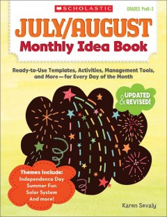 July/August monthly idea book : ready-to-use templates, activities, management tools, and more--for every day of the month / Karen Sevaly.