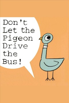 Don't let the pigeon drive the bus! /  [by Mo Willems].
