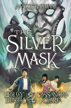 The silver mask /  Holly Black and Cassandra Clare ; with illustrations by Scott Fischer.