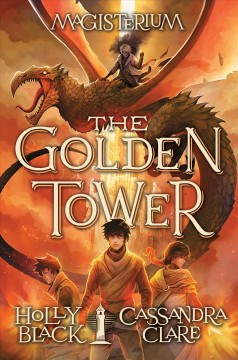 The golden tower /  Holly Black and Cassandra Clare ; with illustrations by Scott Fischer.