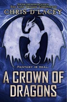 A crown of dragons /  Chris d'Lacey. - Chris d'Lacey.