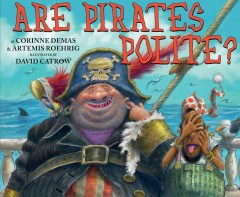 Are pirates polite? /  by Corinne Demas & Artemis Roehrig ; illustrated by David Catrow. - by Corinne Demas & Artemis Roehrig ; illustrated by David Catrow.