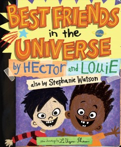 Best friends in the universe /  [text by Stephanie Watson ; illustrations by LeUyen Pham]. - [text by Stephanie Watson ; illustrations by LeUyen Pham].