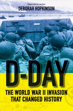 D-Day : the World War II invasion that changed history / by Deborah Hopkinson. - by Deborah Hopkinson.