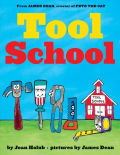 Tool school /  by Joan Holub ; pictures by James Dean. - by Joan Holub ; pictures by James Dean.