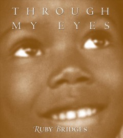 Through my eyes /  Ruby Bridges ; articles and interviews compiled and edited by Margo Lundell.
