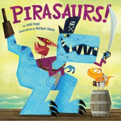 Pirasaurs! /  by Josh Funk ; illustrated by Michael Slack. - by Josh Funk ; illustrated by Michael Slack.