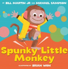 Spunky little monkey /  by Bill Martin Jr. & Michael Sampson ; illustrated by Brian Won. - by Bill Martin Jr. & Michael Sampson ; illustrated by Brian Won.