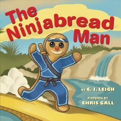 The Ninjabread Man /  by C.J. Leigh ; illustrated by Chris Gall. - by C.J. Leigh ; illustrated by Chris Gall.