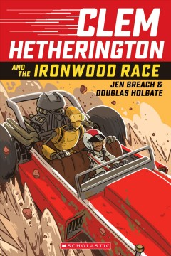 Clem Hetherington and the Ironwood race /  Jen Breach & Douglas Holgate ; edited by Cassandra Pelham Fulton. - Jen Breach & Douglas Holgate ; edited by Cassandra Pelham Fulton.