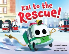Kai to the rescue! /  by Audrey Penn ; illustrated by Mike Yamada. - by Audrey Penn ; illustrated by Mike Yamada.