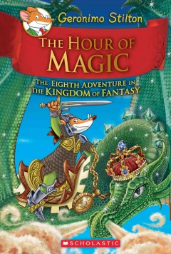 The hour of magic : the eighth adventure in the kingdom of fantasy / Geronimo Stilton. - Geronimo Stilton.