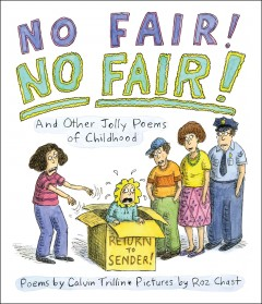 No fair! No fair! and other jolly poems of childhood /  poems by Calvin Trillin ; pictures by Roz Chast. - poems by Calvin Trillin ; pictures by Roz Chast.