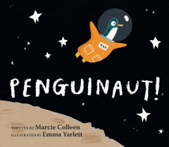 Penguinaut! /  written by Marcie Colleen ; illustrated by Emma Yarlett.