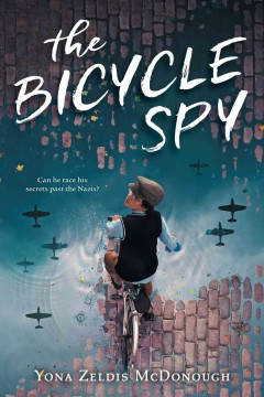 The bicycle spy /  Yona Zeldis McDonough. - Yona Zeldis McDonough.